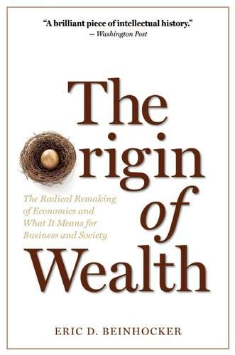 The Origin of Wealth: The Radical Remaking of Economics...