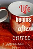 Life begins after coffee: coffee tasting logbook: For coffee lovers | 122 pages, 60 forms to fill out | Gift to offer | To Keep Record and track all Details about Tasting & Roasts