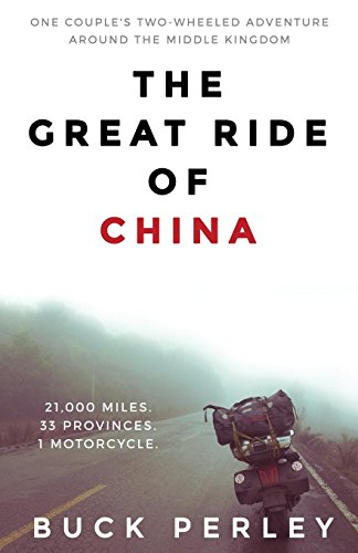 The Great Ride of China: One couple's two-wheeled adventure around the Middle Kingdom [Idioma Inglés]