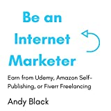 Be an Internet Marketer (Bundle): Earn from Udemy, Amazon Self-Publishing, or Fiverr Freelancing (English Edition)