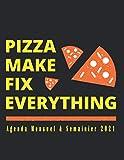 Agenda Mensuel et Semainier 2021: Pizza Make Fix Everything: Agenda semainier 2021 pour restaurant:...