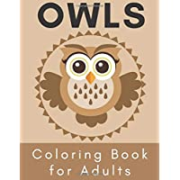Owls Coloring Book for Adults.: Stress Relieving Designs. Unleash Your Creativity! (OWLS for Adults)