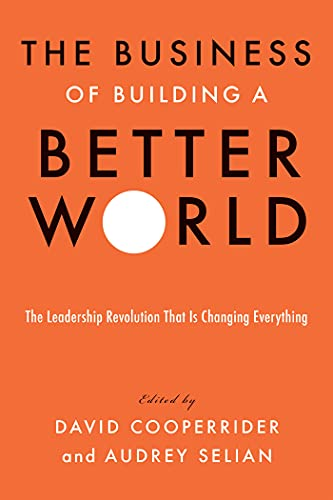 The Business of Building a Better World: The Leadership Revolution That Is Changing Everything