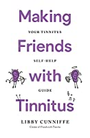 Making Friends with Tinnitus - Your Tinnitus Self-Help Guide
