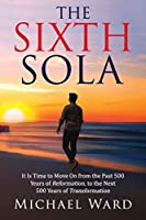 The Sixth Sola: It is time to move on from the past 500 years of Reformation to the next 500 years of Transformation