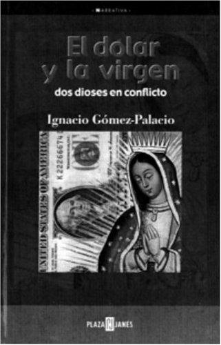 El Dolar Y LA Virgen: DOS Dioses En Conflicto