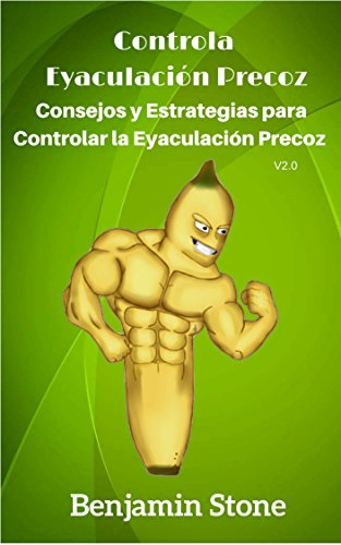 Controla Eyaculacion Precoz Consejos Y Estrategias Para Controlar La Eyaculación Precoz Spanish Edition Ebook Stone Benjamin Kindle Store