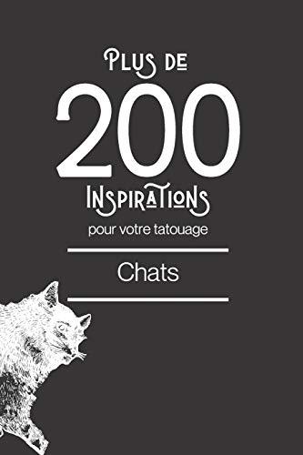 Plus de 200 inspirations pour votre tatouage - Chat: Ce livre comprend plus de 200 designs de chat afin de vous inspirer pour votre futur tatouage. (Tatouages, Band 5)