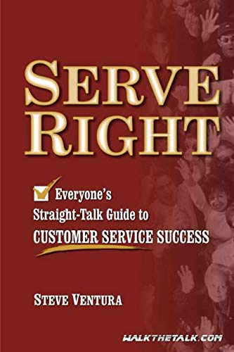 Serve Right: Everyone's Straight Talk Guide to Customer Service Success