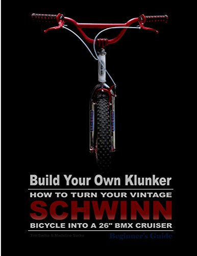 Build Your Own Klunker Turn Your Vintage Schwinn Bicycle into a 26' BMX Cruiser