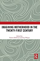 Imagining Motherhood in the Twenty-First Century