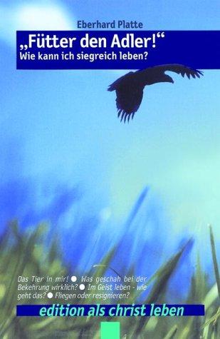 Fütter den Adler: Wie kann ich siegreich leben?