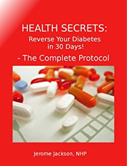 Health Secrets: Reverse Your Diabetes in 30 Days! - The Complete Protocol by [Jerome Jackson]