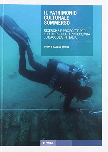 Il patrimonio culturale sommerso. Ricerche e proposte per il futuro dell'archeologia subacquea in Italia