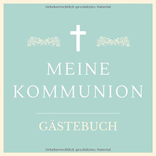 Meine Kommunion Gästebuch: Kommunion Gästebuch zur Erstkommunion| 21 cm x21 cm | 120 Seiten |...