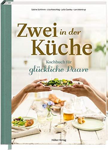 Zwei in der Küche: Kochbuch für glückliche Paare