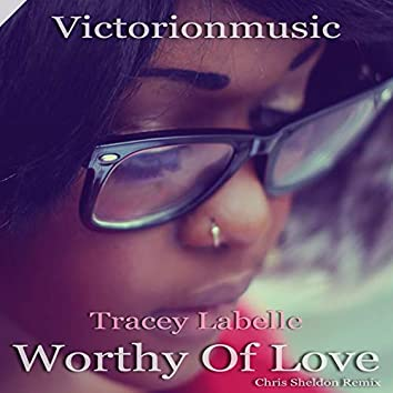 Worthy of Love (feat. Tracey Labelle) [Chris Sheldon Remix]