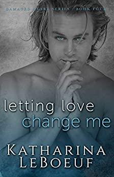 Letting Love Change Me (Damaged Heart Series) by [Katharina LeBoeuf, Golden Czermak]