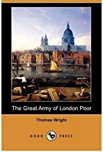 [The Great Army of London Poor: Sketches of Life and Character in a Thames-Side District (Dodo Press)] [Author: Wright, Thomas] [March, 2009]