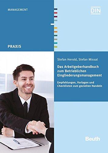 Das Arbeitgeberhandbuch zum Betrieblichen Eingliederungsmanagement: Empfehlungen, Vorlagen und Checklisten zum gezielten Handeln (Beuth Praxis)