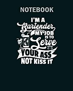 Notebook: im a bartender my job is to serve your ass not - 50 sheets, 100 pages - 8 x 10 inches