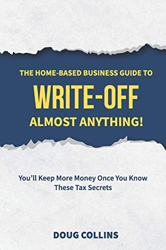 Compare Textbook Prices for The Home-Based Business Guide to Write-Off Almost Anything: You'll Keep More Money Once You Know These Tax Secrets  ISBN 9781777295202 by Collins, Doug