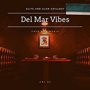 Del Mar Vibes - Glitz And Glam Chillout Cafe Bar Music, Vol 03