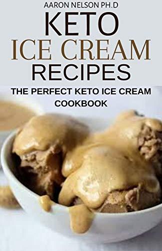 KETO ICE CREAM RECIPES: THE PERFECT KETO ICE CREAM COOKBOOK (English Edition)