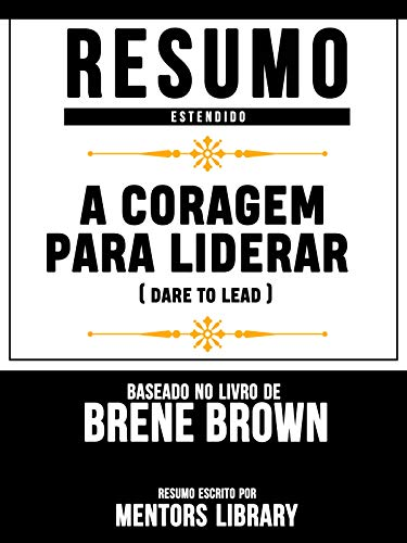 Resumo Estendido: A Coragem Para Liderar (Dare To Lead) - Baseado No Livro De Brené Brown (Portuguese Edition)