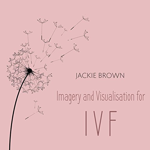 Fertility Meditations: Imagery and Visualisation for Ivf