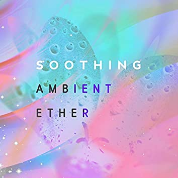 Soothing Ambient Ether