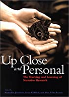 Up Close and Personal: The Teaching and Learning of Narrative Research (The Narrative Study of Lives)
