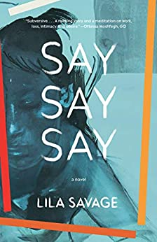 Say Say Say: A novel by [Lila Savage]