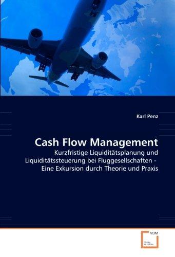 Cash Flow Management: Kurzfristige Liquiditätsplanung und Liquiditätssteuerung bei Fluggesellschaften - Eine Exkursion durch Theorie und Praxis