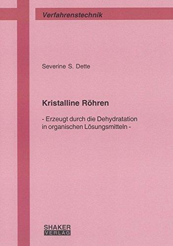 Kristalline Röhren: Erzeugt durch die Dehydratation in organischen Lösungsmitteln (Berichte aus der Verfahrenstechnik)