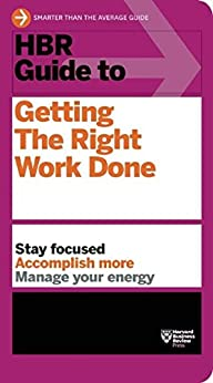 HBR Guide to Getting the Right Work Done (HBR Guide Series) by [Harvard Business Review]