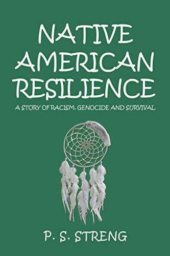 Compare Textbook Prices for Native American Resilience: A Story of Racism, Genocide and Survival  ISBN 9781665513708 by Streng, P. S.