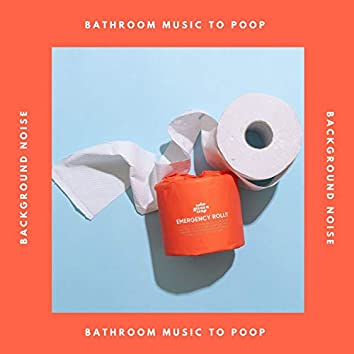 Bathroom Music to Poop: Background Noise Cancelling Sounds for Home Use
