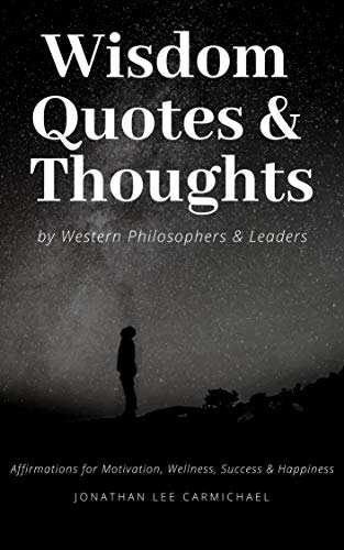 Wisdom Quotes & Thoughts by Western Philosophers & Leaders: Affirmations for Motivation, Wellness, Success & Happiness (English Edition)