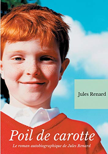 Poil de Carotte: Le roman autobiographique de Jules Renard (texte intégral) (BOOKS ON DEMAND)