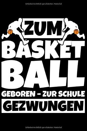 Notizbuch liniert: Basketball Geschenke für Basketballer - Basketballspieler - Zum Basketball geboren zur Schule gezwungen