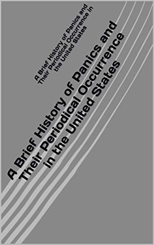 A Brief History of Panics and Their Periodical Occurrence in the United States (English Edition)