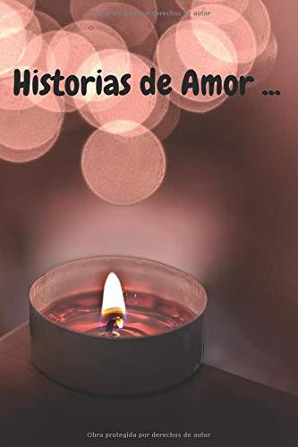 Historias de Amor : La libreta del amor - cuaderno de notas para escribir poemas - experiencias personales amorosas - Bloc para regalar en fechas ... : 15,2 x 22,8 ( 6in x 9in ) (Spanish Edition)