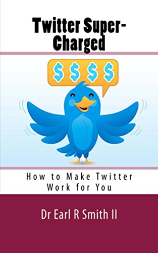Twitter Super-Charged: How to Make Twitter Work for You