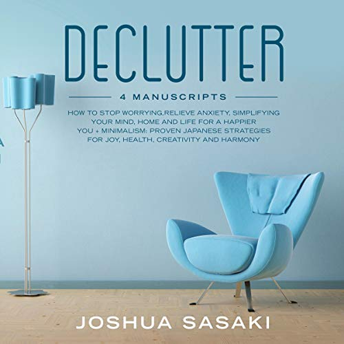 Declutter: How to Stop Worrying, Relieve Anxiety, Simplifying Your Mind, Home and Life for a Happier You + Minimalism: Proven Japanese Strategies for Joy, Health, Creativity and Harmony cover art