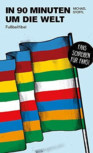 In 90 Minuten um die Welt: Fußballfibel (Bibliothek des Deutschen Fußballs)