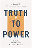 Truth to Power: A History of the U.S. National Intelligence Council