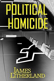 Political Homicide (Slowpocalypse Book 5) by [James Litherland]