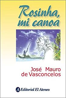 Rosinha, mi canoa / Rosinha, my canoe: Novela en compas de remo / Novel in the time to paddle (Spanish Edition)