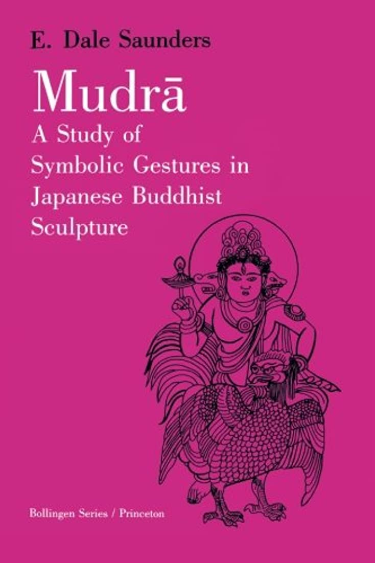 追う解き明かす病んでいるMudra: A Study of Symbolic Gestures in Japanese Buddhist Sculpture (Bollingen Series)